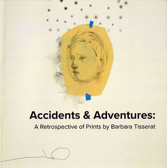 Picture of Accidents & Adventures: A Retrospective of Prints by Barbara Tisserat
